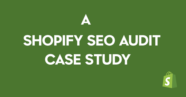 shopify seo audit case study