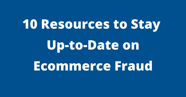 resource to stay informed on ecommerce fraud